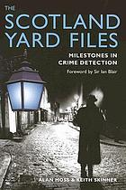 The Scotland Yard files : milestones in crime detection