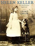 Helen Keller : rebellious spirit
