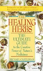 The healing herbs : the ultimate guide to the curative power of nature's medicines