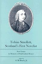 Tobias Smollett, Scotland's first novelist : new essays in memory of Paul-Gabriel Boucé