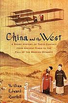 China and the West : a short history of their contact from ancient times to the fall of the Manchu dynasty
