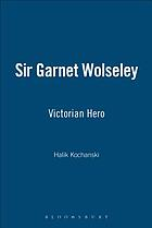 Sir Garnet Wolseley : Victorian hero