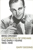 Bing Crosby : a pocketful of dreamsBing Crosby : a pocketful of dreams : the early years, 1903-1940