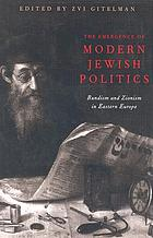 The emergence of modern Jewish politics : Bundism and Zionism in Eastern Europe