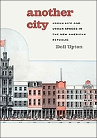 Another city : urban life and urban spaces in the new American republic