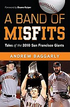 A band of misfits : tales of the 2010 San Francisco Giants