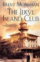 The Jekyl Island Club : a novel