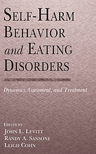 Self-harm behavior and eating disorders : dynamics, assessment, and treatment