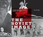 The Soviet image : a hundred years of photographs from inside the TASS archives