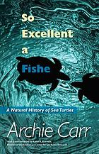 So excellent a fishe; a natural history of sea turtles