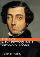 Alexis de Tocqueville : democracy's guide