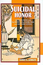 Suicidal honor : General Nogi and the writings of Mori Ōgai and Natsume Sōseki