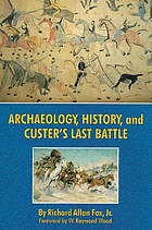 Archaeology, history, and Custer's last battle : the Little Big Horn reexamined