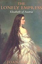 The lonely empress; a biography of Elizabeth of Austria The lonely empress