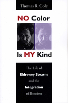 No color is my kind : the life of Eldrewey Stearns and the integration of Houston