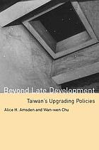 Beyond late development : Taiwan's upgrading policies