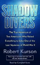 Shadow divers [the true adventure of two Americans who risked everything to solve one of the last mysteries of World War II]