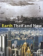 Earth then and now : amazing images of our changing world