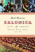 Salonica, city of ghosts : Christians, Muslims, and Jews, 1430-1950