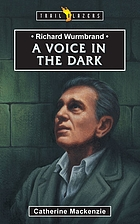 A voice in the dark : the story of Richard Wurmbrand