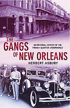 The gangs of New Orleans : an informal history of the French Quarter underworld