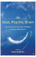 Soul, psyche, brain : new directions in the study of religion and brain-mind science