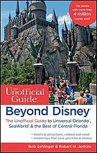 Beyond Disney : the unofficial guide to SeaWorld, Universal Orlando, & the best of Central Florida