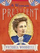 A woman for president : the story of Victoria Woodhull