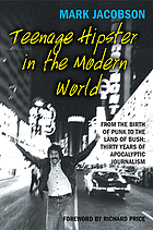 Teenage hipster in the modern world : from the birth of punk to the land of Bush : thirty years of millenial journalism