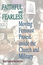 Faithful and fearless : moving feminist protest inside the church and military