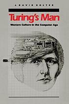 Turing's man : western culture in the computer age