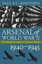 Arsenal of World War II : the political economy of American warfare, 1940-1945