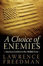 A choice of enemies : America confronts the Middle East