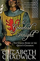 The greatest knight : the unsung story of the queen's champion