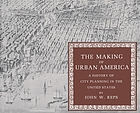 The making of urban America : a history of city planning in the United States