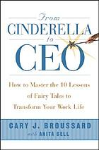 From Cinderella to CEO : how to master the 10 lessons of fairy tales to transform your work life