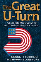 The great u-turn : corporate restructuring and the polarizing of America