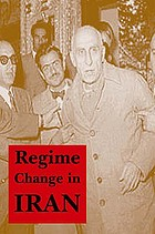 Regime change in Iran : overthrow of premier Mossadeq of Iran, November 1952 - August 1953