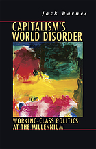 Capitalism's world disorder : working-class politics at the Millennium