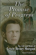 The promise of progress : the life and work of Lewis Henry Morgan