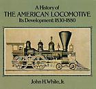 A history of the American locomotive : its development, 1830-1880