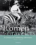 Women travelers : a century of trailblazing adventures, 1850-1950