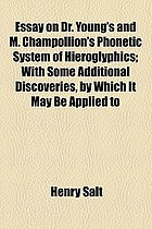 Essay on Dr. Young's and M. Champollion's phonetic system of hieroglyphics; with some additional discoveries, by which it may be applied to decipher the names of the ancient kings of Egypt and Ethiopia
