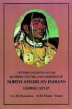 Letters and notes on the manners, customs, and conditions of the North American Indians; written during eight years' travel (1832-1839) amongst the wildest tribes of Indians in North America