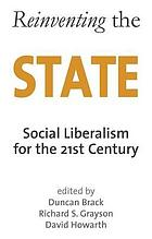 Reinventing the state : social liberalism for the 21st century