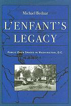 L'Enfant's legacy : public open spaces in Washington, D.C.