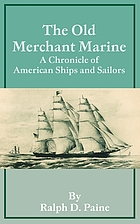 The old merchant marine : a chronicle of American ships and sailors