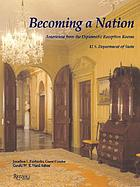 Becoming a nation : Americana from the diplomatic reception rooms, U.S. Department of State