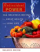 Antioxidant power : 366 delicious recipes for great health and long life