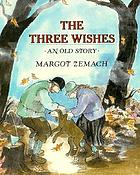 The three wishes : an old story